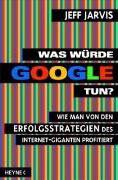 Jeff Jarvis: Was würde Google tun?